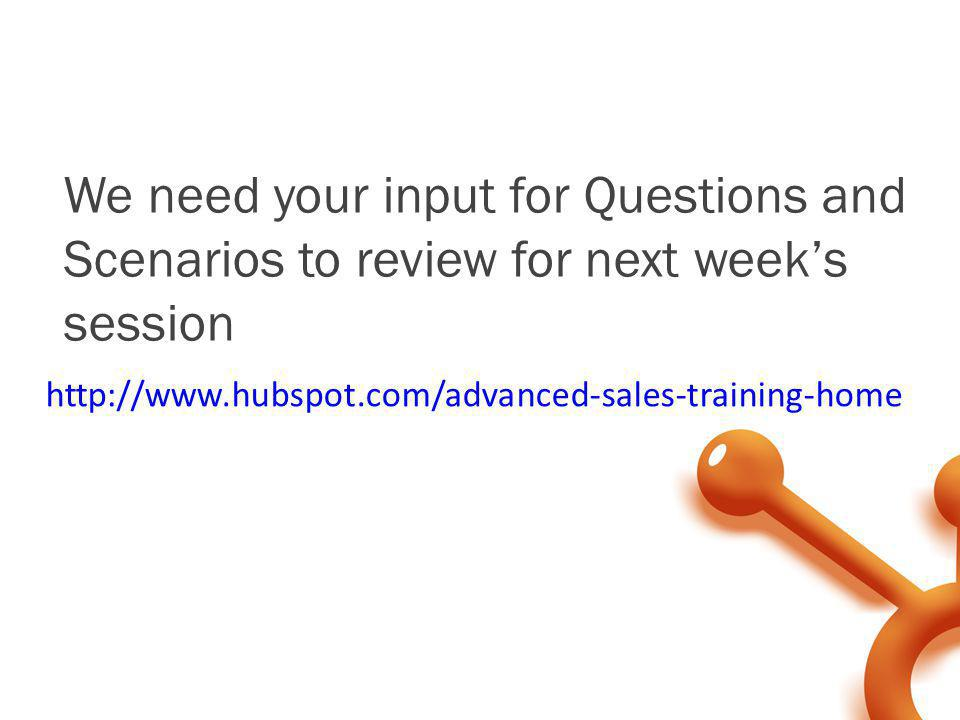 We need your input for Questions and Scenarios to review for next week's session