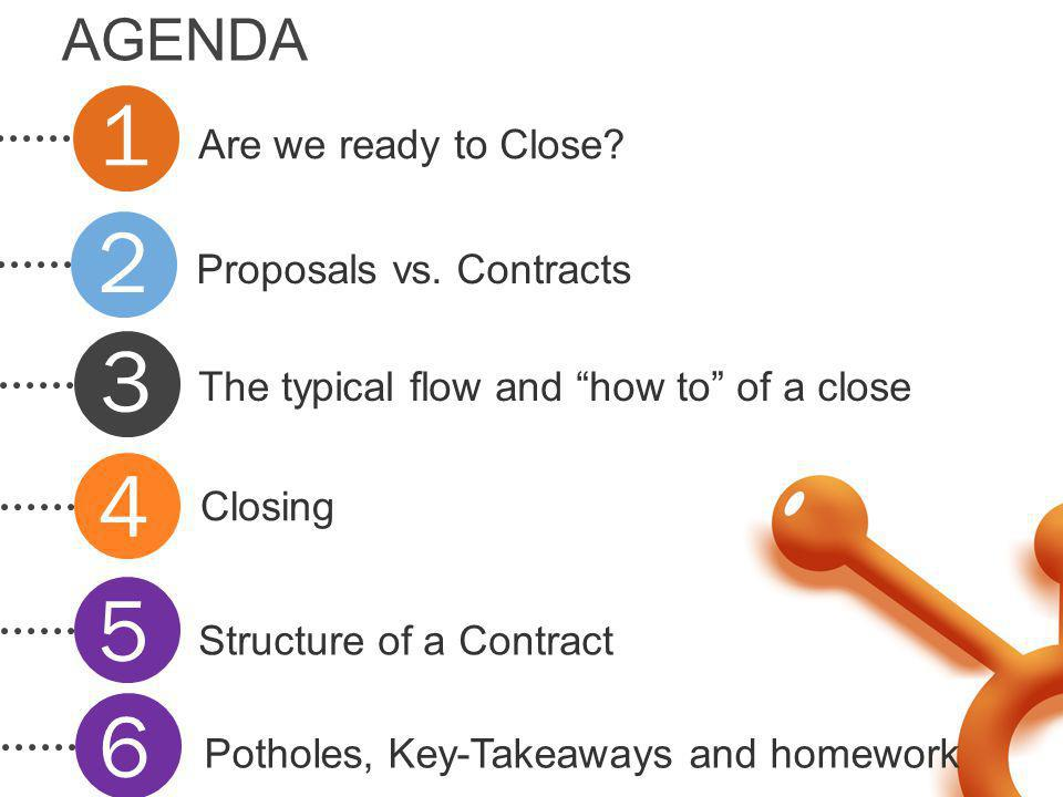 1 2 3 4 5 6 AGENDA Are we ready to Close Proposals vs. Contracts