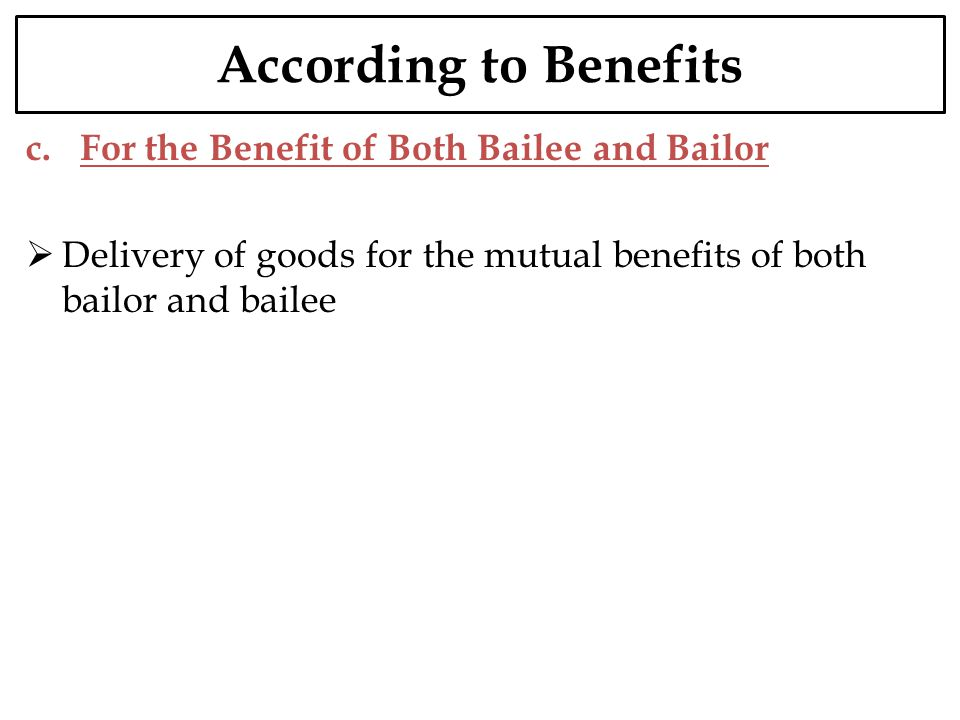 According to Benefits c. For the Benefit of Both Bailee and Bailor