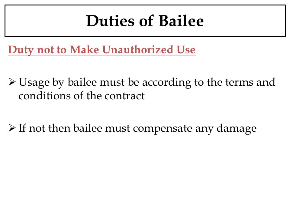 Duties of Bailee Duty not to Make Unauthorized Use