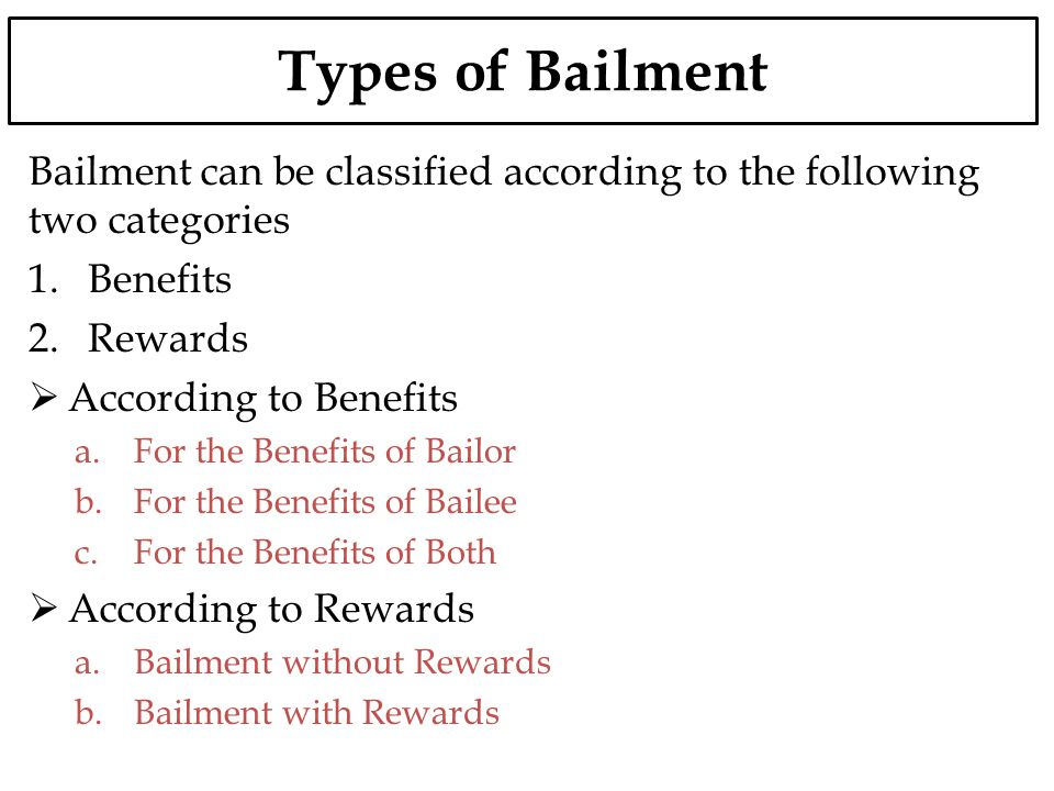 Types of Bailment Bailment can be classified according to the following two categories. Benefits. Rewards.