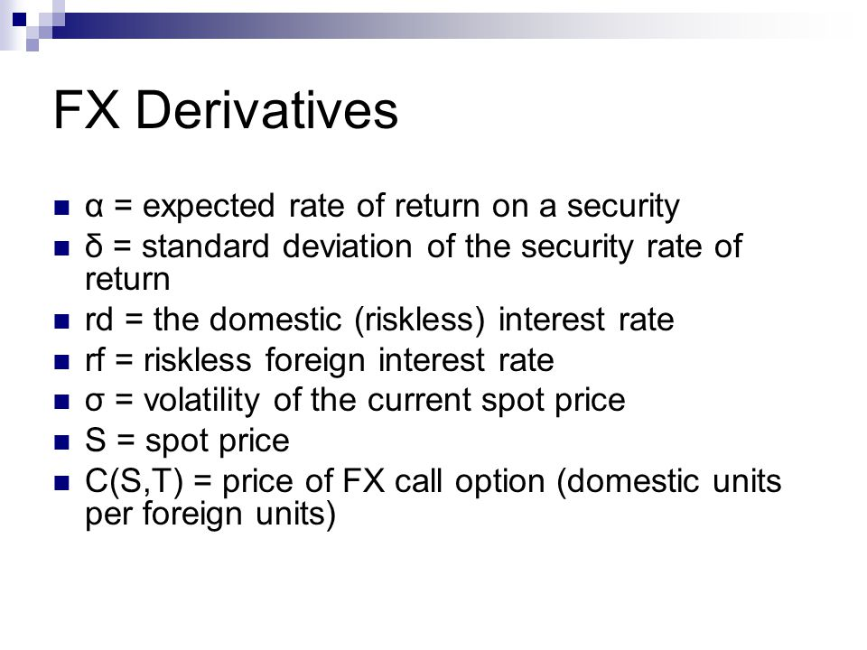 FX Derivatives α = expected rate of return on a security