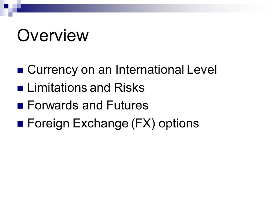 Overview Currency on an International Level Limitations and Risks