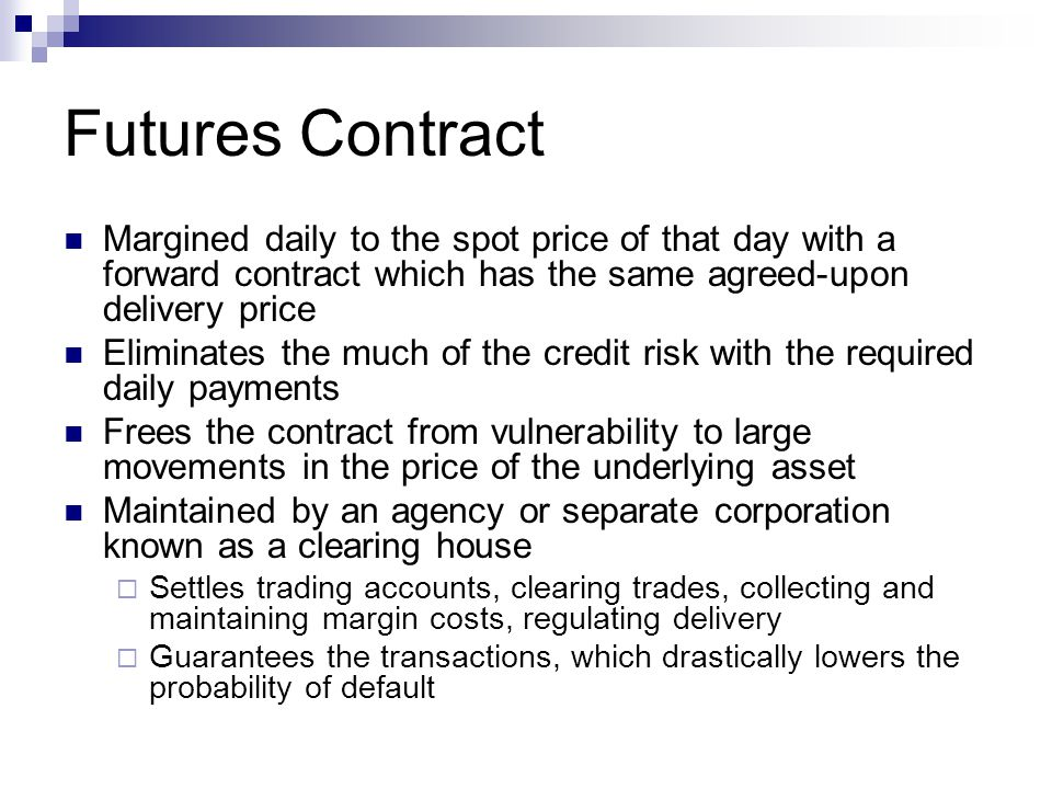 Futures Contract Margined daily to the spot price of that day with a forward contract which has the same agreed-upon delivery price.