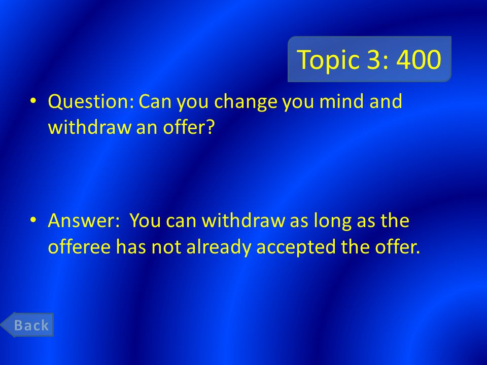 Topic 3: 400 Question: Can you change you mind and withdraw an offer