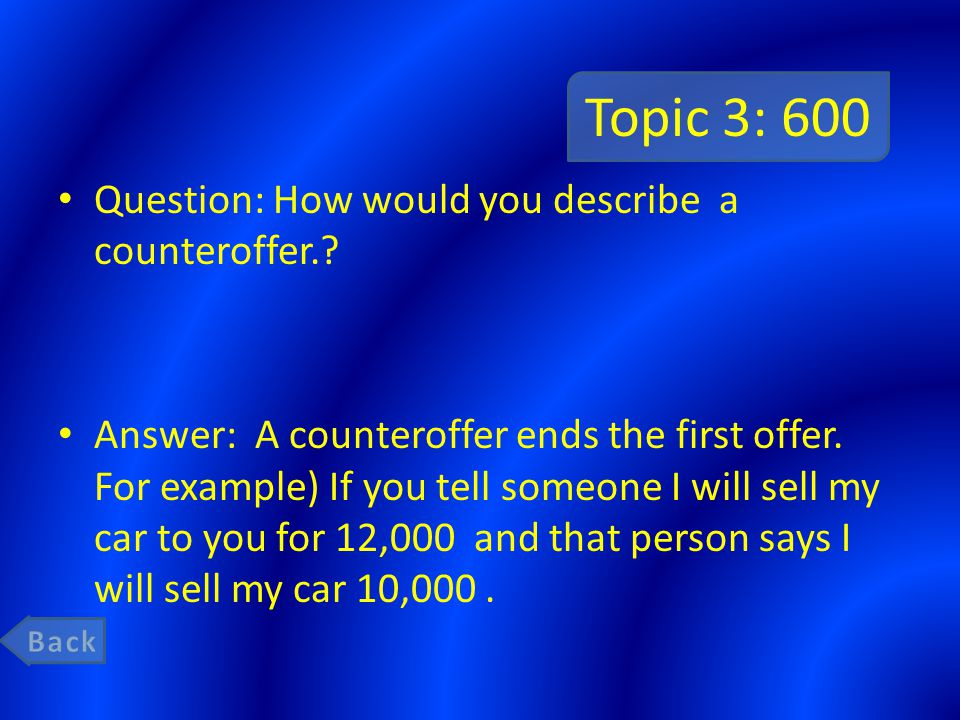 Topic 3: 600 Question: How would you describe a counteroffer.