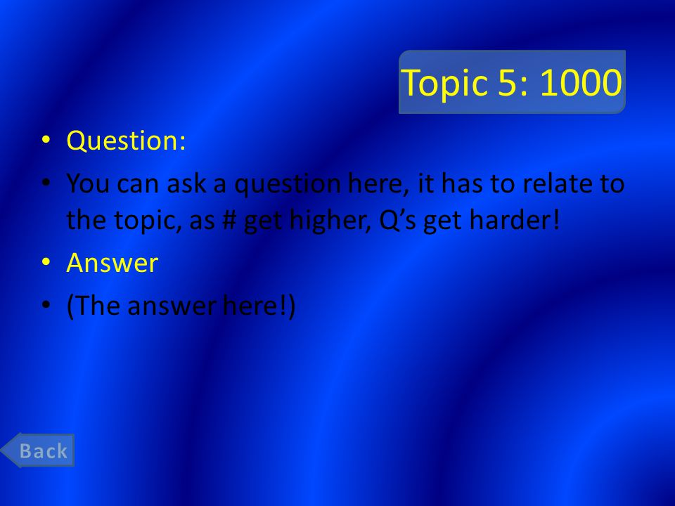 Topic 5: 1000 Question: You can ask a question here, it has to relate to the topic, as # get higher, Q's get harder!