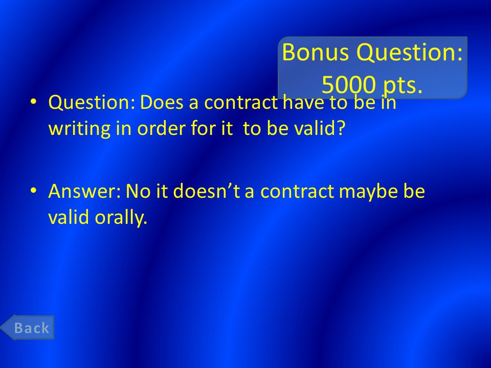 Bonus Question: 5000 pts. Question: Does a contract have to be in writing in order for it to be valid
