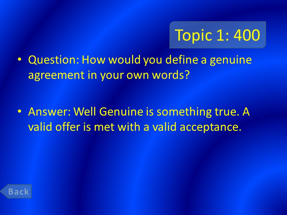 Topic 1: 400 Question: How would you define a genuine agreement in your own words