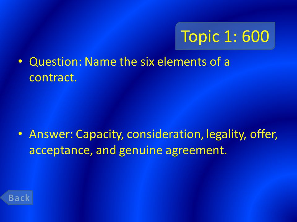 Topic 1: 600 Question: Name the six elements of a contract.