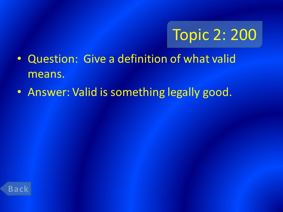 Topic 2: 200 Question: Give a definition of what valid means.