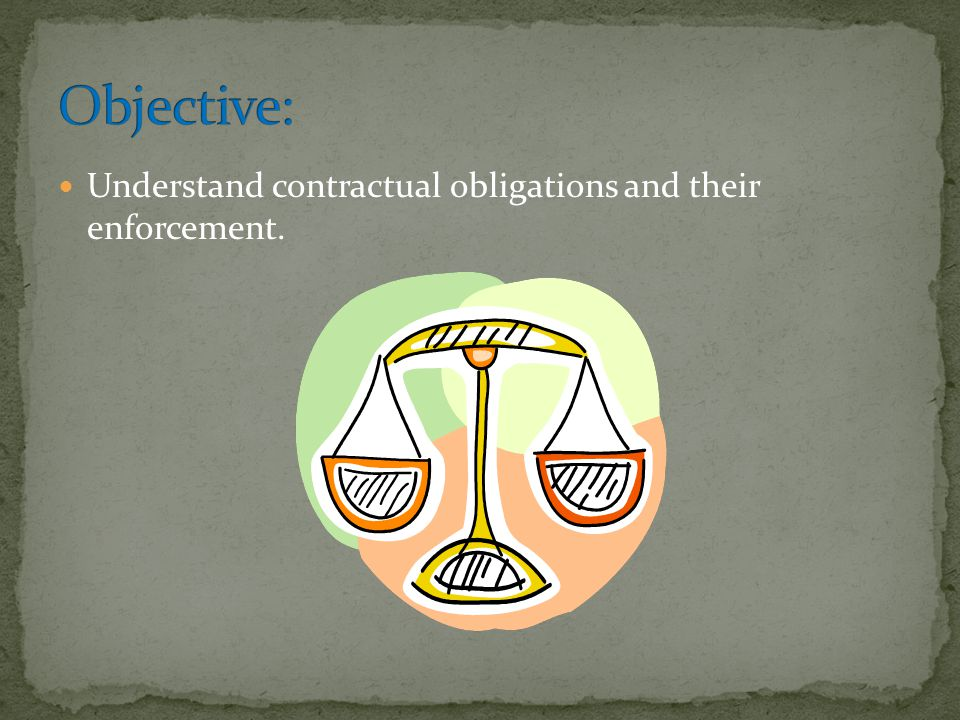Objective: Understand contractual obligations and their enforcement.