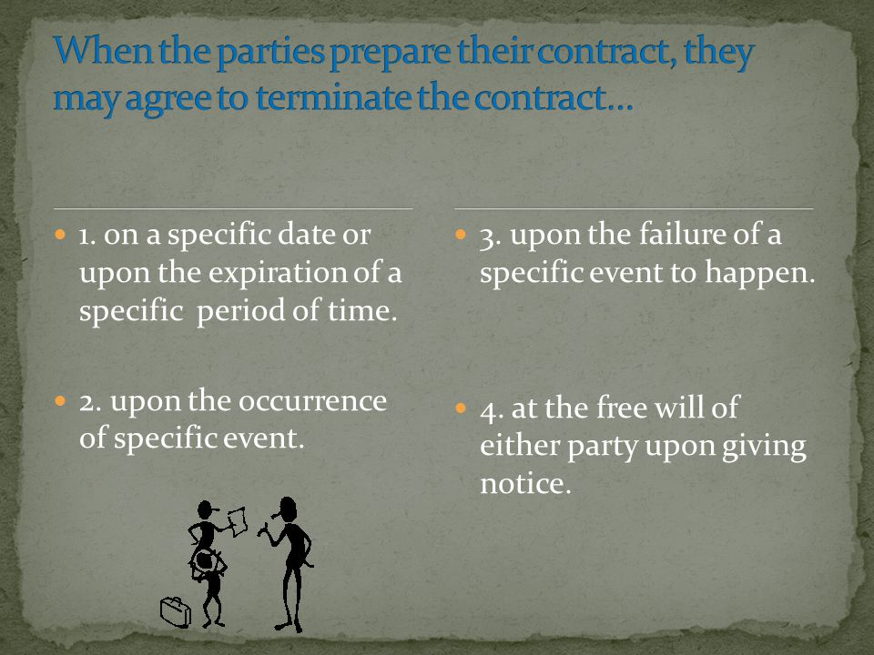 When the parties prepare their contract, they may agree to terminate the contract…