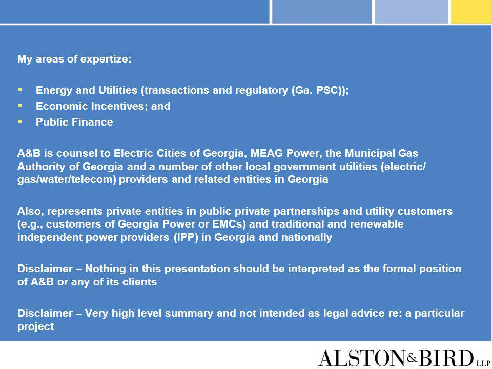 My areas of expertize: Energy and Utilities (transactions and regulatory (Ga. PSC)); Economic Incentives; and.