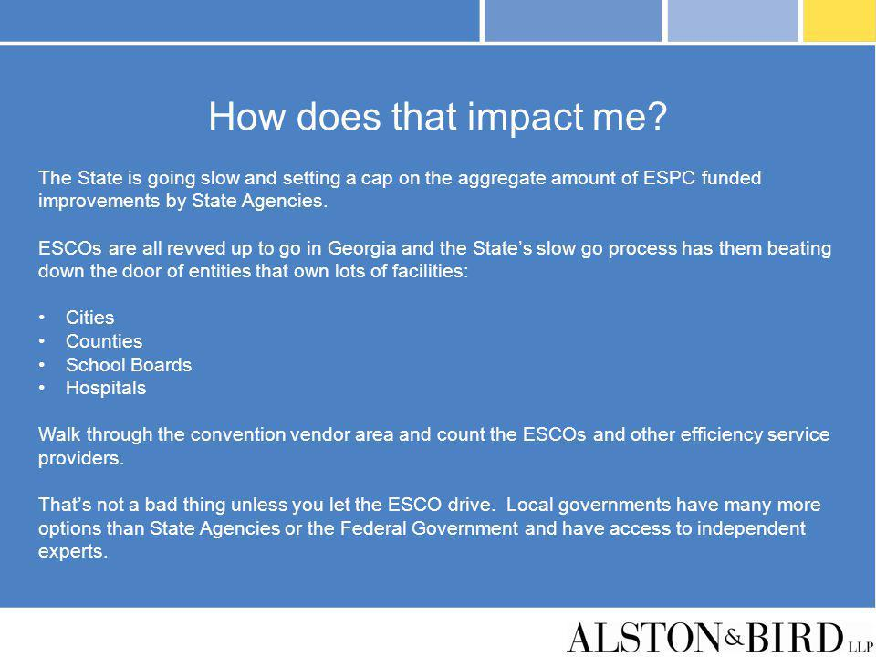 How does that impact me The State is going slow and setting a cap on the aggregate amount of ESPC funded improvements by State Agencies.