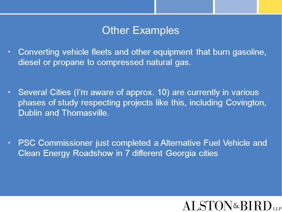 Other Examples Converting vehicle fleets and other equipment that burn gasoline, diesel or propane to compressed natural gas.