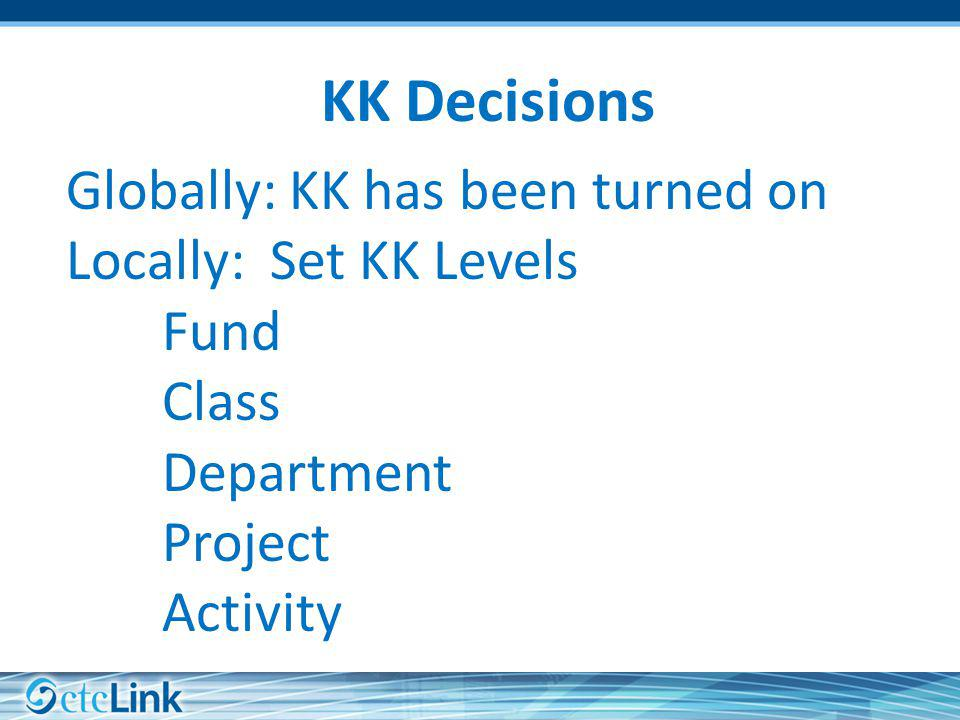 KK Decisions Globally: KK has been turned on Locally: Set KK Levels