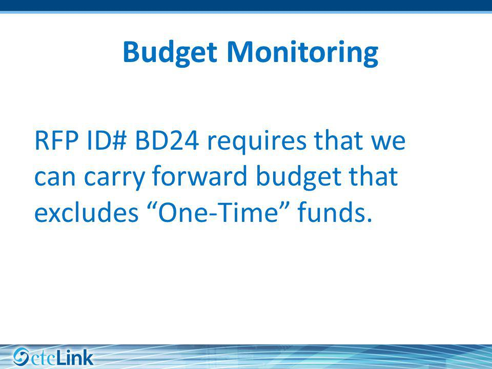 Budget Monitoring RFP ID# BD24 requires that we can carry forward budget that excludes One-Time funds.
