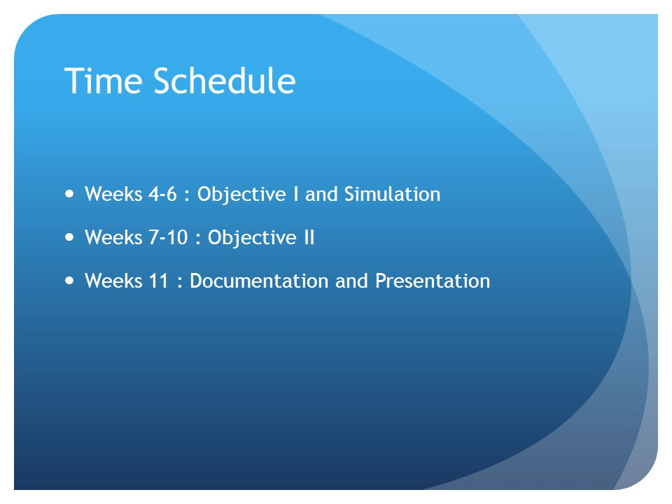 Time Schedule Weeks 4-6 : Objective I and Simulation