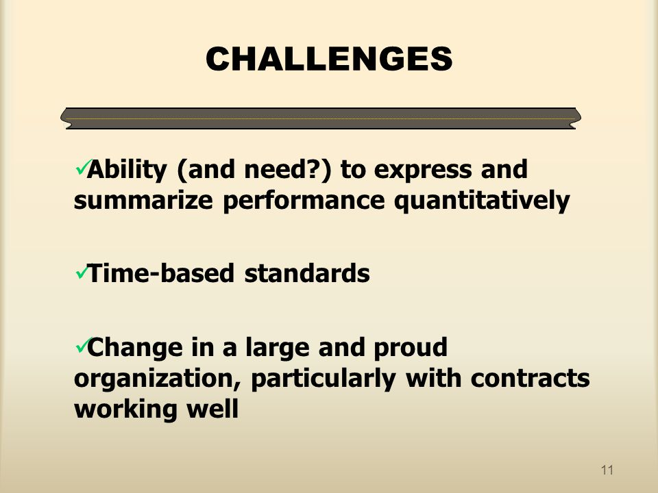 CHALLENGES Ability (and need ) to express and summarize performance quantitatively. Time-based standards.