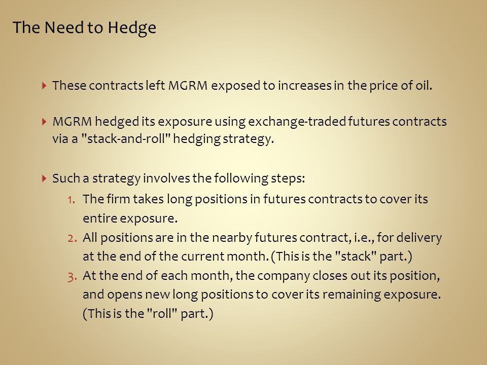 The Need to Hedge These contracts left MGRM exposed to increases in the price of oil.