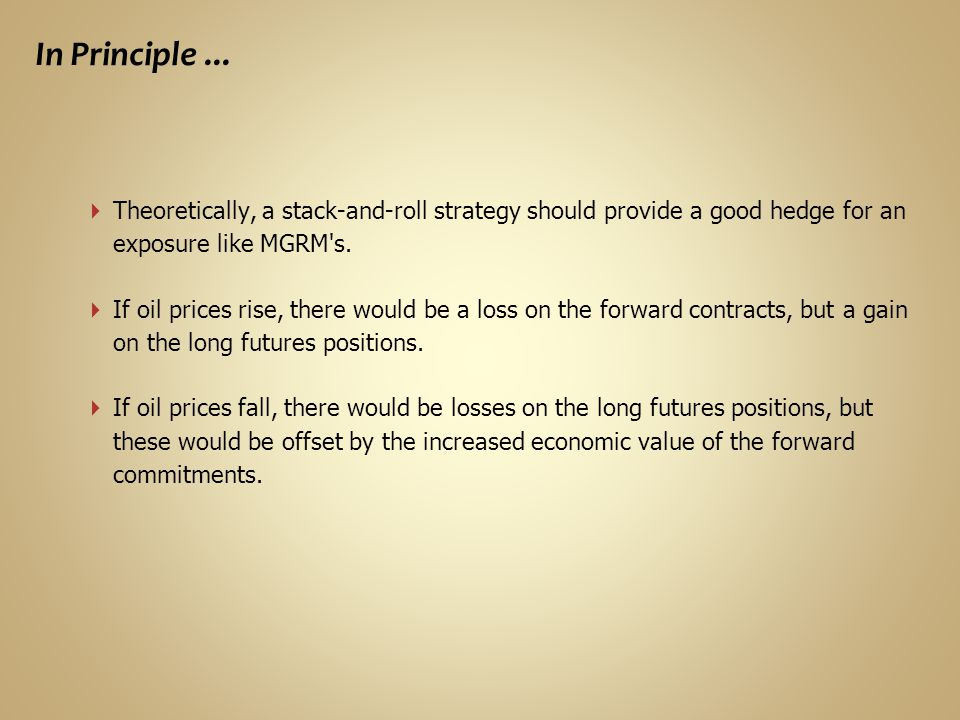 In Principle ... Theoretically, a stack-and-roll strategy should provide a good hedge for an exposure like MGRM s.