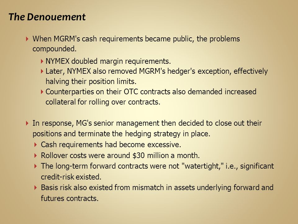 The Denouement When MGRM s cash requirements became public, the problems compounded. NYMEX doubled margin requirements.