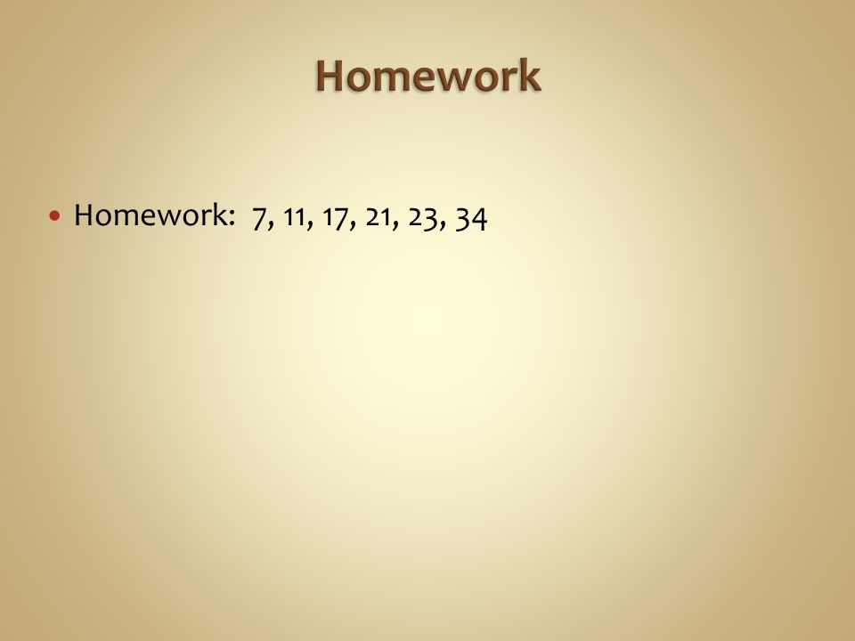 Homework Homework: 7, 11, 17, 21, 23, 34