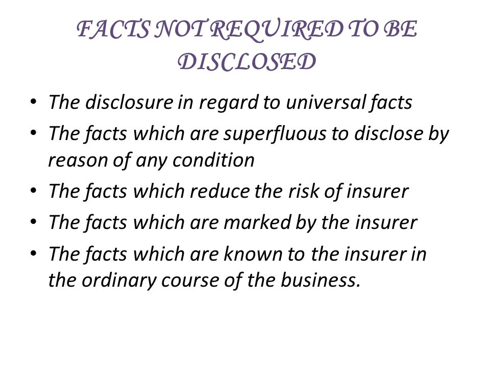 FACTS NOT REQUIRED TO BE DISCLOSED