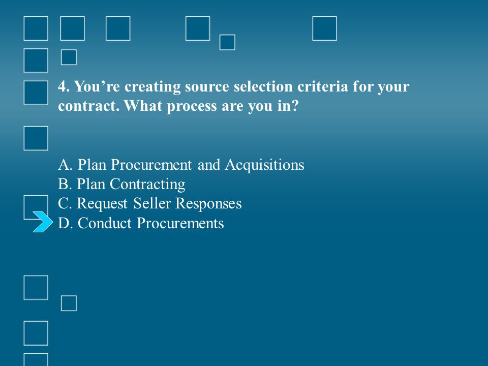 4. You're creating source selection criteria for your contract