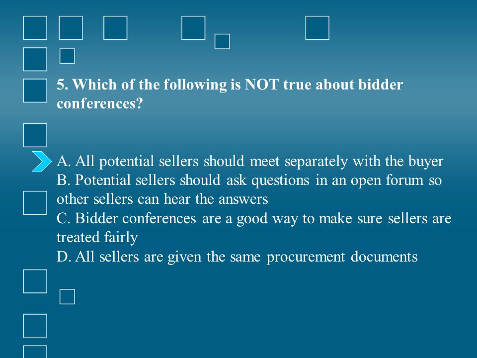 5. Which of the following is NOT true about bidder conferences