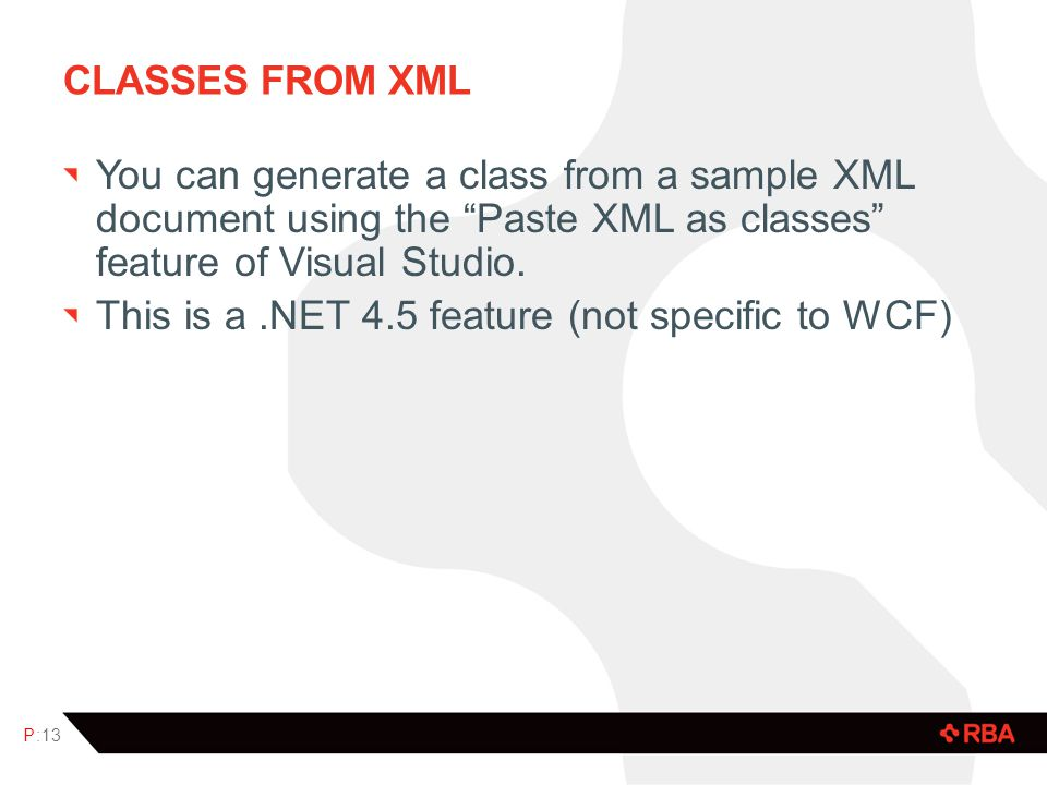Classes from xml You can generate a class from a sample XML document using the Paste XML as classes feature of Visual Studio.