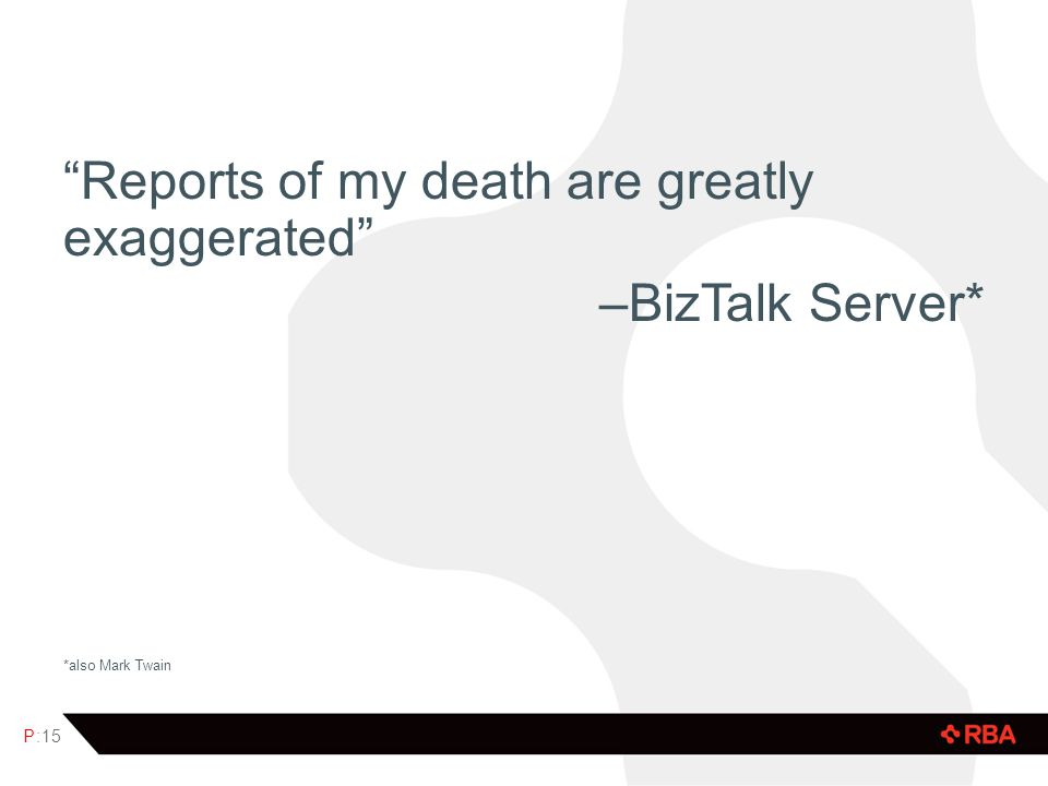 Reports of my death are greatly exaggerated –BizTalk Server*