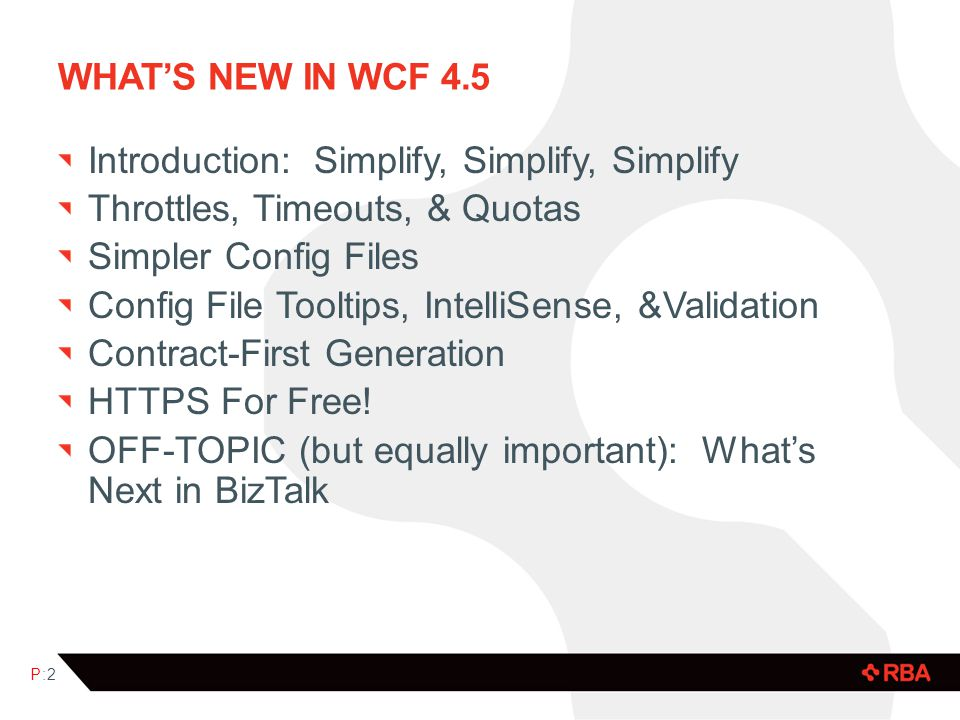 What's New in WCF 4.5 Introduction: Simplify, Simplify, Simplify. Throttles, Timeouts, & Quotas. Simpler Config Files.