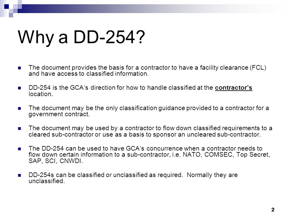 Why a DD-254 The document provides the basis for a contractor to have a facility clearance (FCL) and have access to classified information.