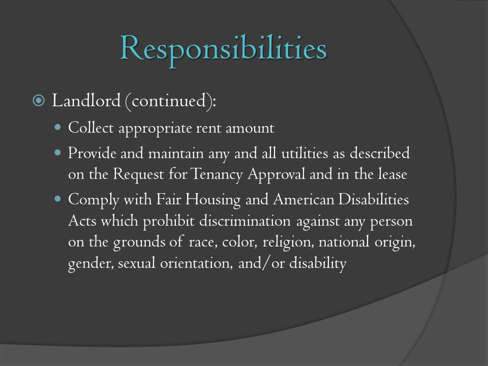 Responsibilities Landlord (continued): Collect appropriate rent amount