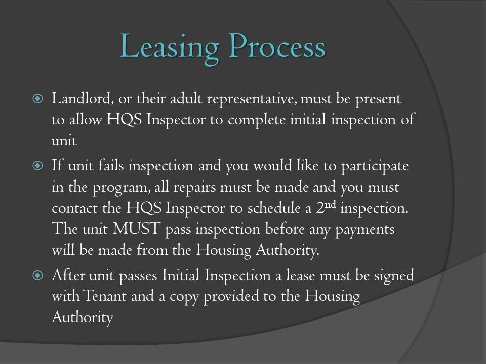 Leasing Process Landlord, or their adult representative, must be present to allow HQS Inspector to complete initial inspection of unit.