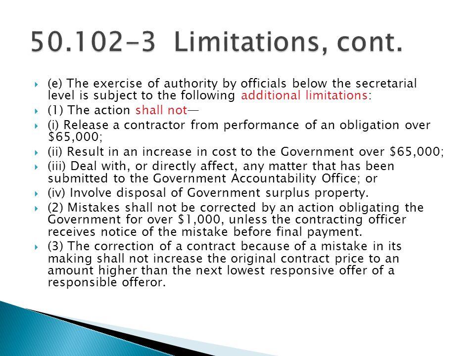 50.102-3 Limitations, cont.