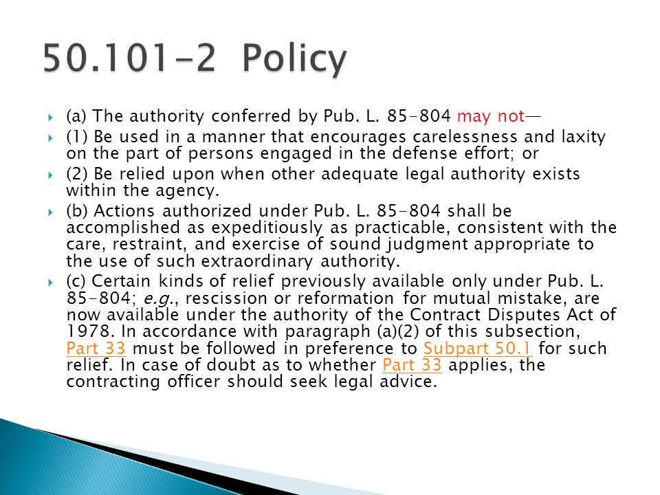50.101-2 Policy (a) The authority conferred by Pub. L. 85-804 may not—
