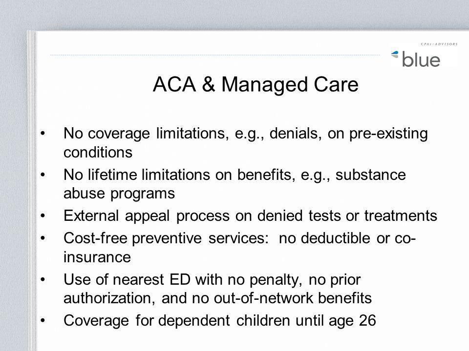ACA & Managed Care No coverage limitations, e.g., denials, on pre-existing conditions.