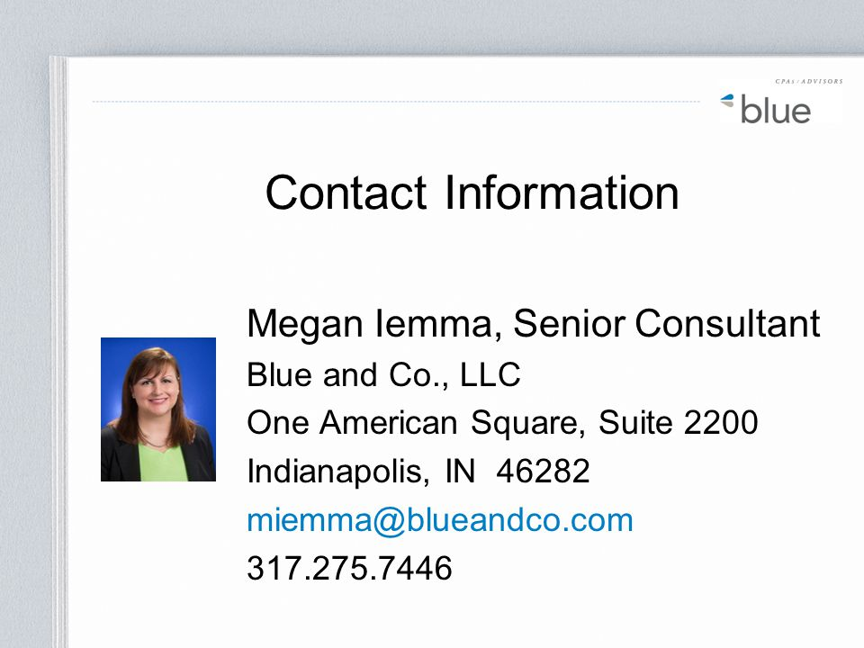 Contact Information Megan Iemma, Senior Consultant. Blue and Co., LLC. One American Square, Suite 2200.