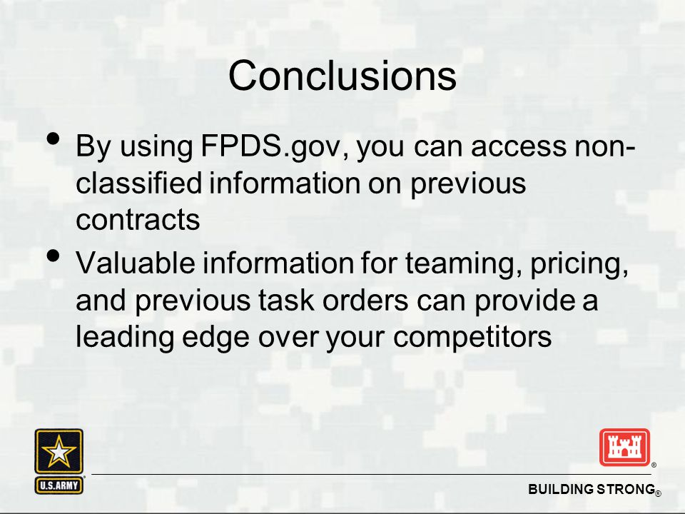 Conclusions By using FPDS.gov, you can access non- classified information on previous contracts.