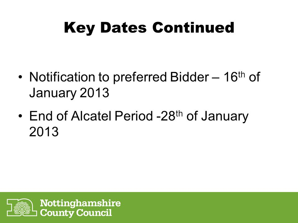 Key Dates Continued Notification to preferred Bidder – 16th of January 2013.
