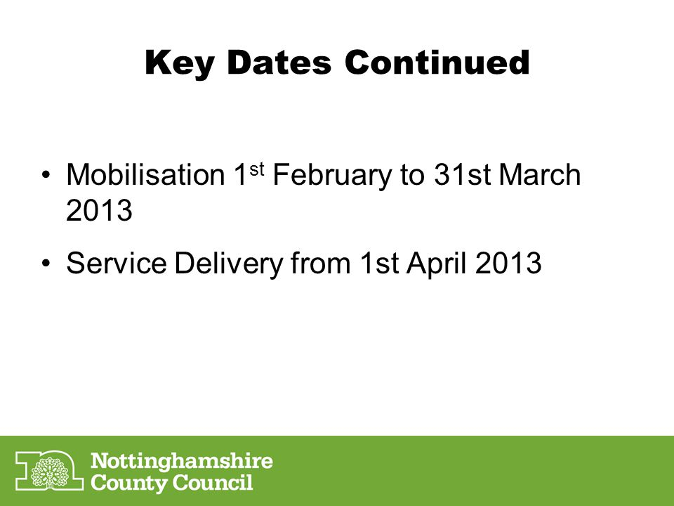Key Dates Continued Mobilisation 1st February to 31st March 2013