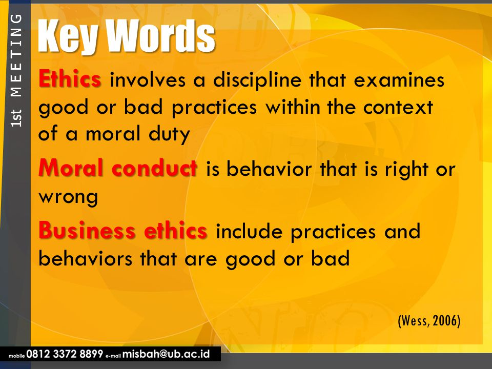 Key Words Ethics involves a discipline that examines good or bad practices within the context of a moral duty.