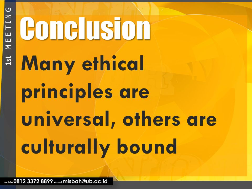 Conclusion Many ethical principles are universal, others are culturally bound 1st M E E T I N G