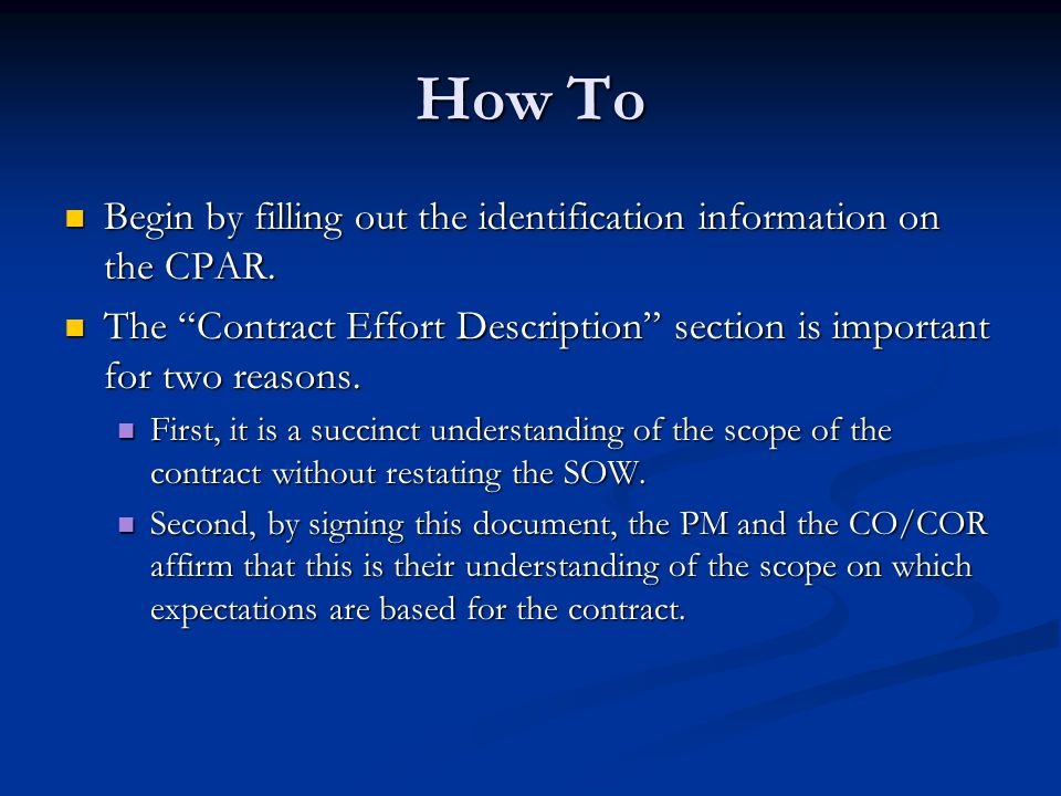How To Begin by filling out the identification information on the CPAR. The Contract Effort Description section is important for two reasons.