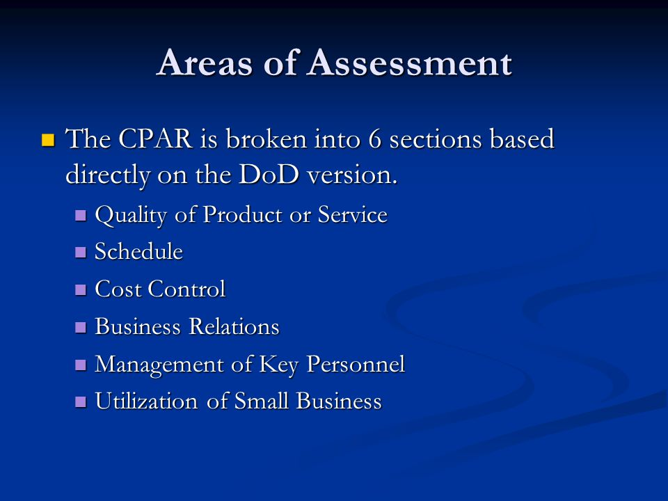 Areas of Assessment The CPAR is broken into 6 sections based directly on the DoD version. Quality of Product or Service.