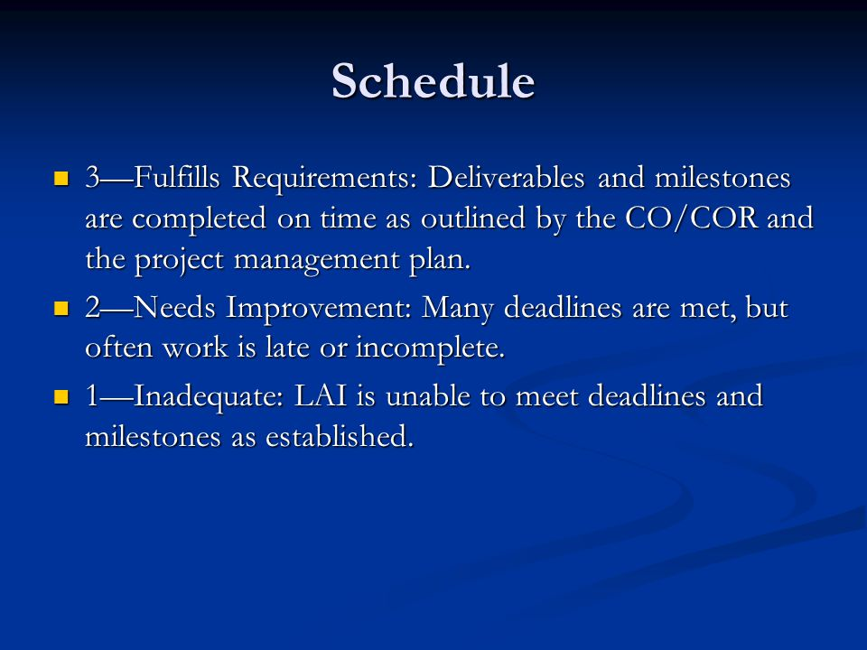 Schedule 3—Fulfills Requirements: Deliverables and milestones are completed on time as outlined by the CO/COR and the project management plan.