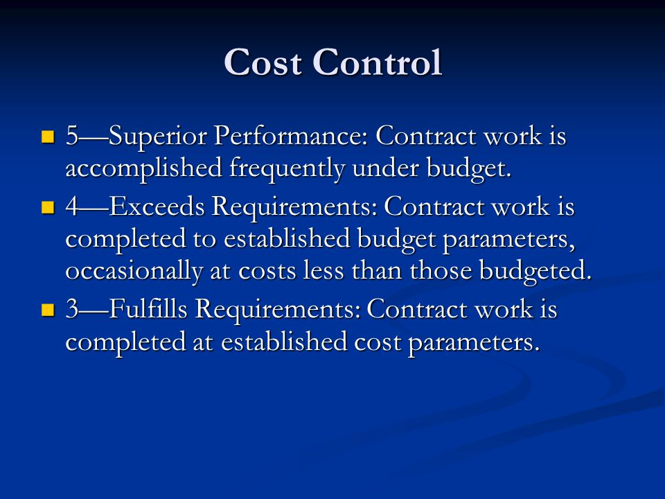 Cost Control 5—Superior Performance: Contract work is accomplished frequently under budget.